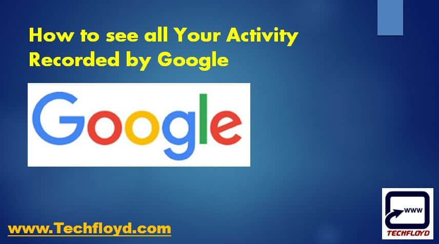 How to see all Your Activity Recorded by Google