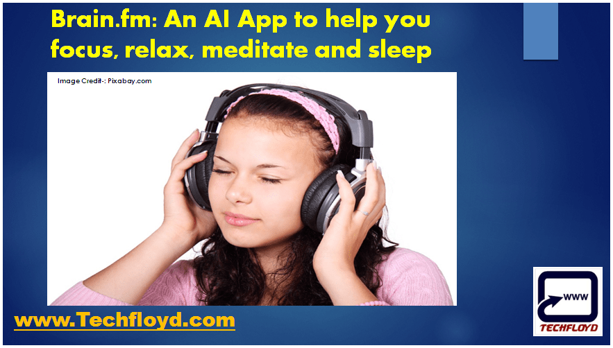 Brain.fm: AI to generate music to help you focus, relax, meditate and sleep