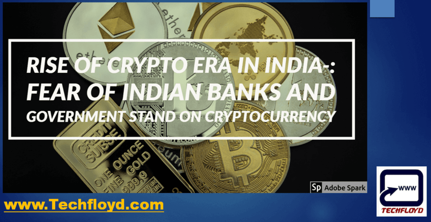 Rise of Crypto Era in India-: Fear of Indian Banks and Government Stand on Crypto