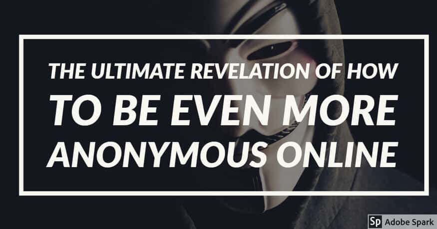 The Ultimate Revelation of How To Be Even More Anonymous Online.