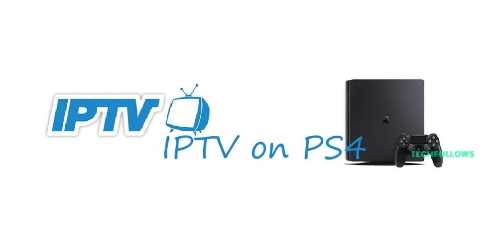 How to Download and Setup IPTV on PS3 and PS4? 2019 - Tech Follows
