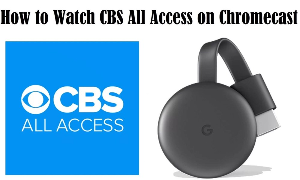 CBS All Access Chromecast