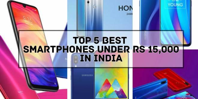 Top 5 Best Smartphones under Rs 15,000 in India