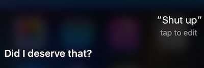 Shup up Siri