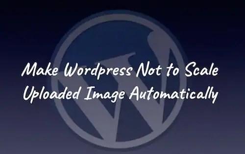 Make Wordpress Not to Edit Uploaded Image