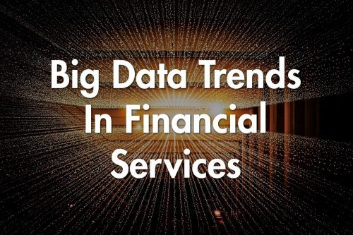 Big Data In Financial Services - Trends For 2020