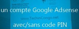 Comment valider un compte Google Adsense avec/sans code PIN