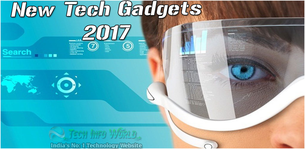 2017 new technology gadgets 2017 a year of emerging and evolving new tech gadgets 22134