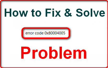 [SOLVED] Error Code 0x80004005 Problem (100% Working)