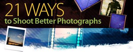 21 Ways to Shoot Better Photographs