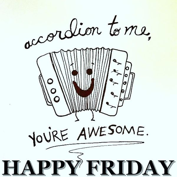 Accordion to me happy friday