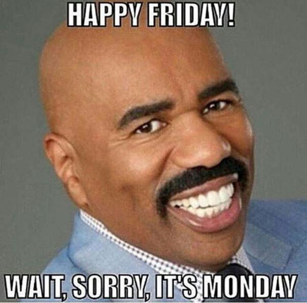 Счастливой пятницы, подожди, извини, сегодня понедельник