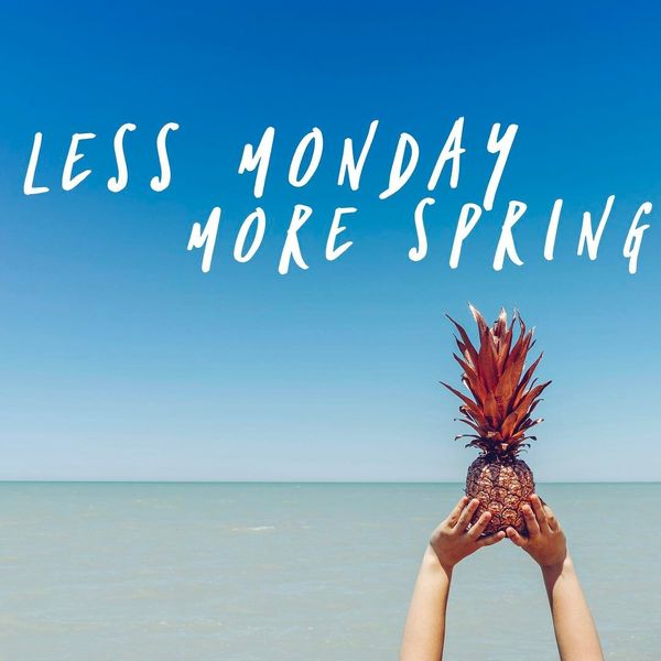 less monday more spring
