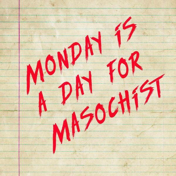 понедельник - день мазохиста