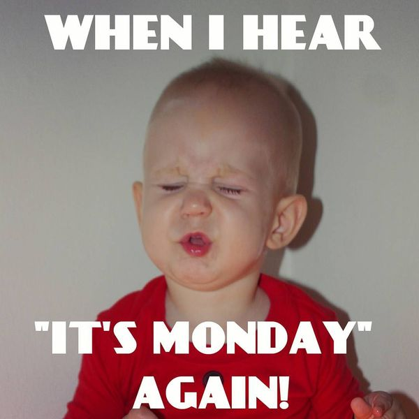 когда я снова слышу понедельник