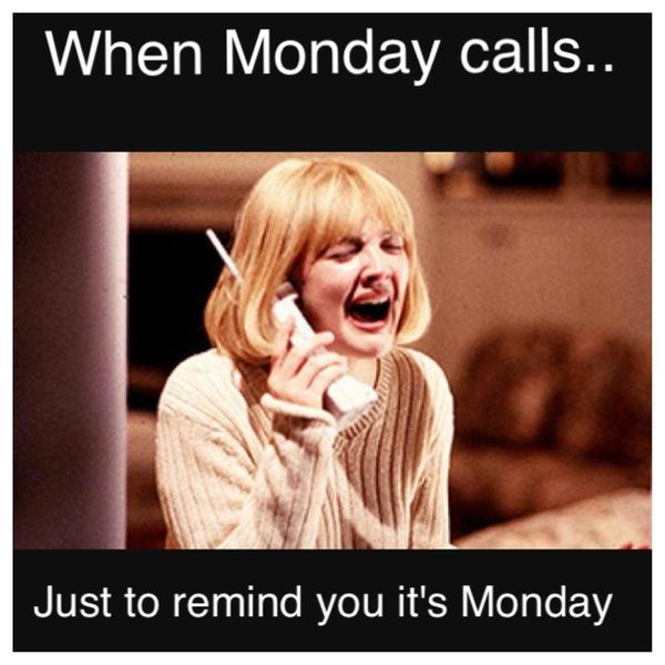 when monday calls just to remind you