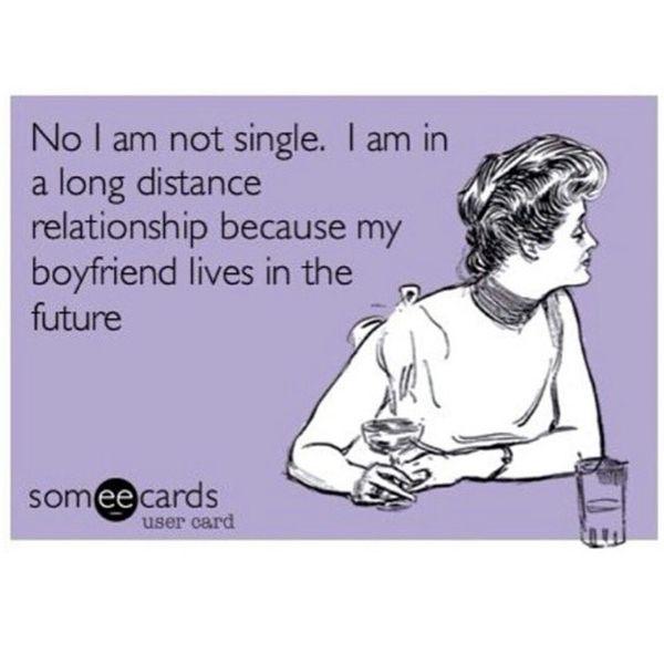 Нет, я не одинок.  У меня отношения на расстоянии ...