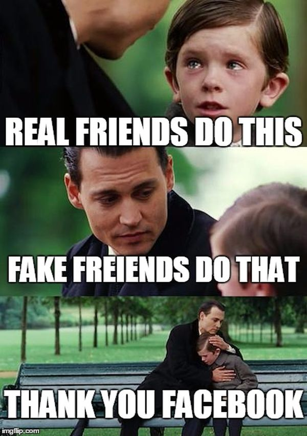 memes meme friends friendship friend sad funny truth fake neverland finding thank bff imgflip forever acquaintances face become side