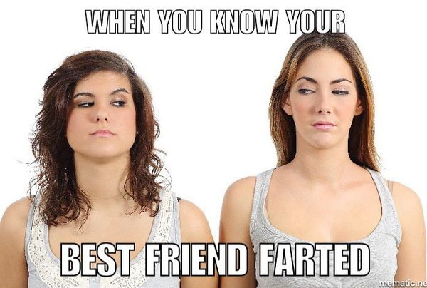 When you know your best friend farted