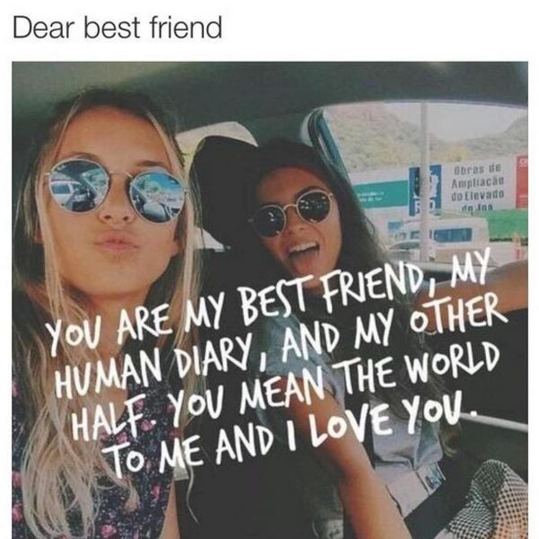 You are my best friend, my human diary, and my other half.