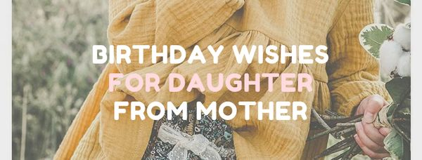 Happy birthday greetings to mother of daughter