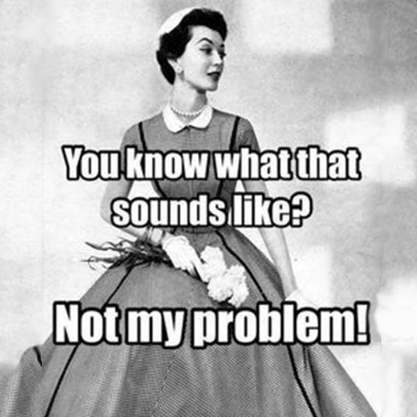 Do you know what it sounds like?  No, my problem!