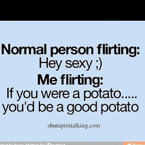 Normal person flirting: Hey sexy:)