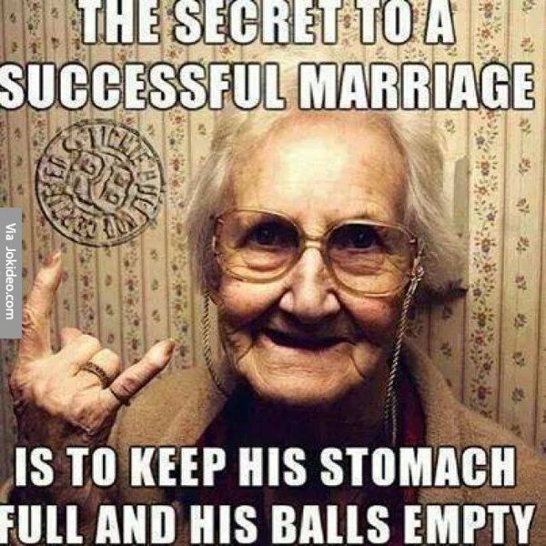 The secret of a successful marriage is to keep their stomachs full and their eggs empty.