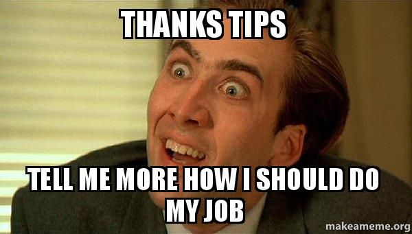 Thanks, tips, tell me more about how I should do my job