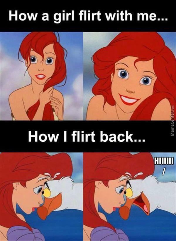 How a girl flirts with me ... How I flirt back ...