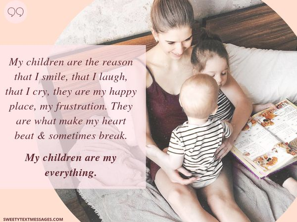 My kids are the reason I smile, laugh, cry, this is my happy place, my disappointment.  They make my heart beat and sometimes break.  My children are everything to me.