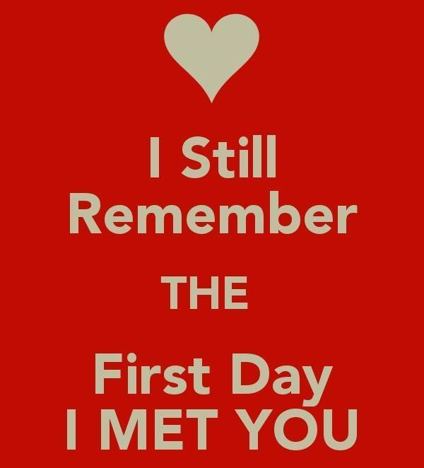 I still remember the first day I met you