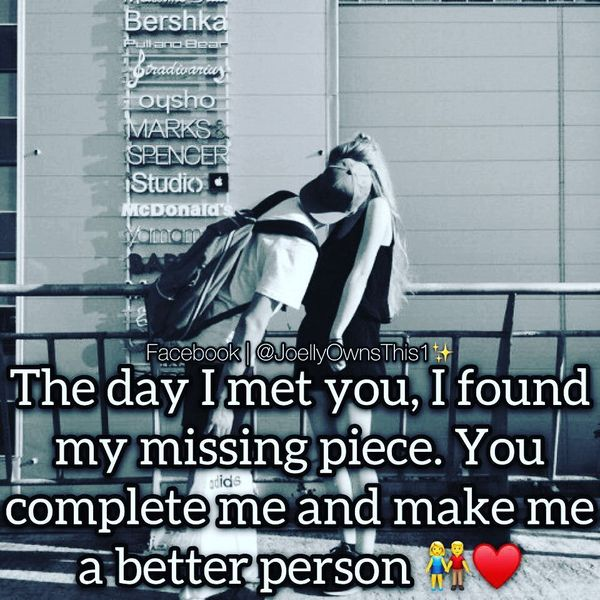 The day I met you, I found the missing piece.