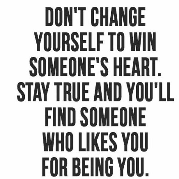 Do not change to win someone's heart ...