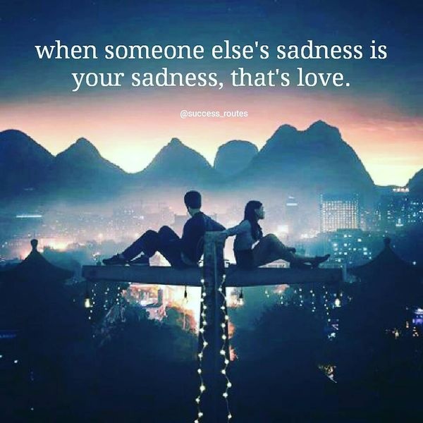 If someone else's grief is your grief, it's love.