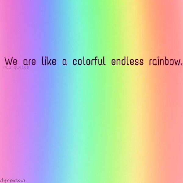 We Are Like A Colorful Endless Rainbow.