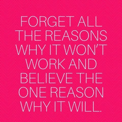 7-forget-all-the-reasons-why-it-will-not-work-and-believe-the-one-reason-why-it-will