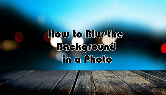 How To Blur the Background in a Photo