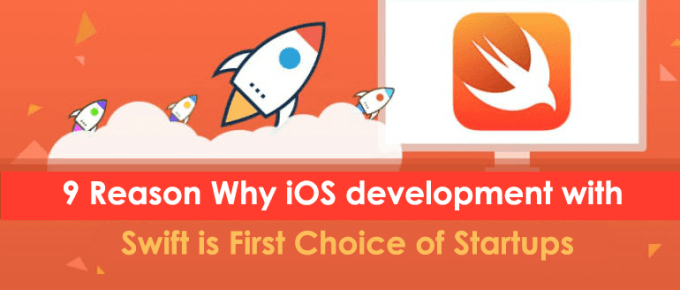 9 Reason Why iOS development with Swift is First Choice of Startups