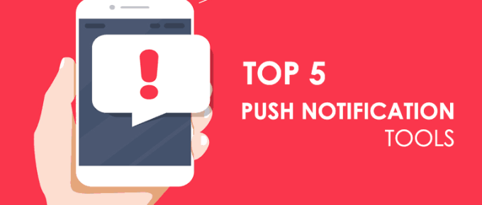 Top 5 Browser Push Notification Tools in 2019