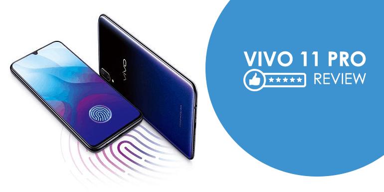 Vivo V11 Pro Review: Selfie-Centric Camera, Fingerprint Sensor and Flagship Features