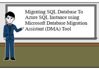 Migrating SQL Database To Azure SQL Instance using Microsoft Database Migration Assistant (DMA) Tool