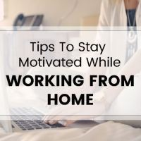 5 Proven Strategies to Help You Stay Motivated If You're Working from Home