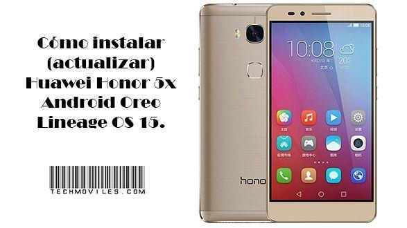 instalar (actualizar) Huawei Honor 5x Android Oreo Lineage OS 15