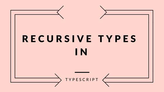 Recursive types in Typescript