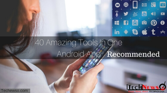 Best 4 Free Android All-in-One App, 40 Amazing Tools In One