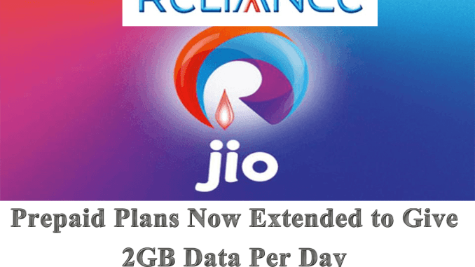 Reliance Jio Prepaid Plans Now Extended to Give 2GB Data Per Day