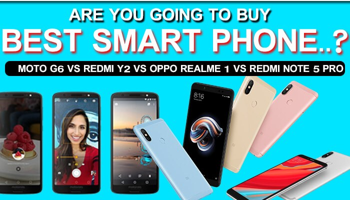 Redmi Y2 vs Real Me1 vs Moto G6 vs Note 5 Pro – Best Smartphones