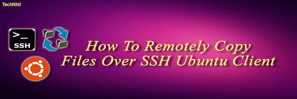 How To Remotely Copy Files Over SSH Ubuntu Client