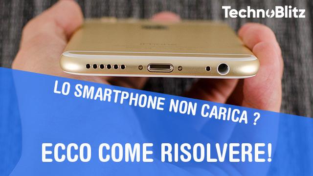TechnoBlitz.it Il tuo Smartphone non carica più ? Ecco come risolvere